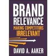 Brand Relevance : Making Competitors Irrelevant by Aaker, David A., 9780470613580