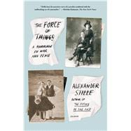 The Force of Things A Marriage in War and Peace by Stille, Alexander, 9781250043580
