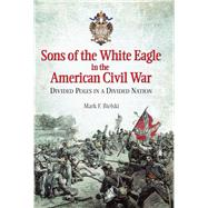 Sons of the White Eagle in the American Civil War by Bielski, Mark F., 9781612003580