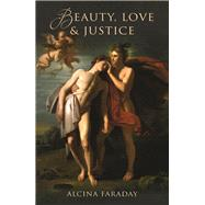 Beauty, Love & Justice by Faraday, Alcina, 9781909273580