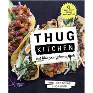 Thug Kitchen: The Official Cookbook Eat Like You Give a F*ck by Kitchen, Thug, LLC, 9781623363581