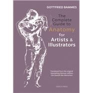 The Complete Guide to Anatomy for Artists & Illustrators by Bammes, Gottfried, 9781782213581