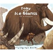 Toby and the Ice Giants by Lillington, Joe, 9781909263581