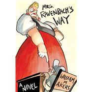Mrs. Ravenbach's Way A Novel by Akers, William M., 9781941393581