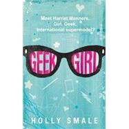 Geek Girl by Smale, Holly, 9780062333582