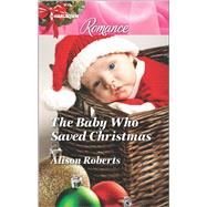 The Baby Who Saved Christmas by Roberts, Alison, 9780373743582
