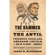 The Hammer and the Anvil Frederick Douglass, Abraham Lincoln, and the End of Slavery in America by Zimmerman, Dwight Jon; Vansant, Wayne; McPherson, James M., 9780809053582