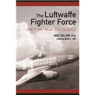 The Luftwaffe Fighter Force: The View from the Cockpit by Isby, David C., 9781510703582