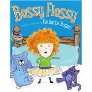 Bossy Flossy by Bogan, Paulette; Bogan, Paulette, 9781627793582
