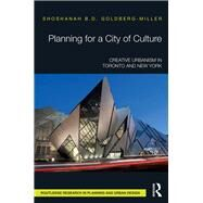 Planning for a City of Culture: Toronto and New York by Goldberg-Miller; Shoshanah B.D, 9781138233584