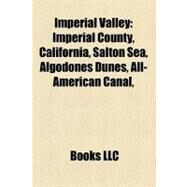 Imperial Valley : Cities in the Imperial Valley, Imperial County, California, Calexico, California, el Centro, California, Brawley, California by , 9781155993584