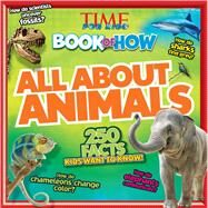 Time For Kids Book of How: All About Animals by Editors of TIME For Kids Magazine, 9781618933584