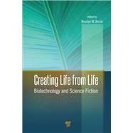 Creating Life from Life: Biotechnology and Science Fiction by Berne; Rosalyn W., 9789814463584