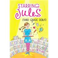 Starring Jules #4: Starring Jules (third grade debut) by Ain, Beth, 9780545443586
