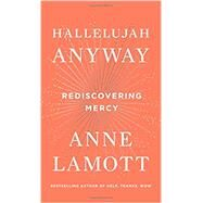 Hallelujah Anyway by Lamott, Anne, 9780735213586