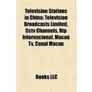 Television Stations in Chin : Television Broadcasts Limited, Cctv Channels, Rtp Internacional, Macau Tv, Canal Macau by , 9781156893586