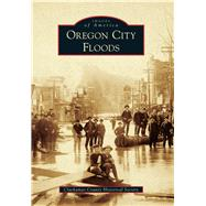 Oregon City Floods by Clackamas County Historical Society, 9781467133586