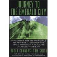 Journey to the Emerald City : Implementing the Oz Principle to Create a Culture of Accountability by Connors, Roger; Smith, Tom, 9780735203587