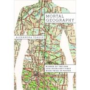 Mortal Geography Pa by Teague,Alexandra, 9780892553587