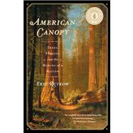 American Canopy : Trees, Forests, and the Making of a Nation by Rutkow, Eric, 9781439193587