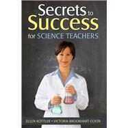 Secrets to Success for Science Teachers by Kottler, Ellen; Costa, Victoria Brookhart, 9781634503587