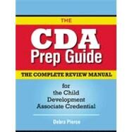 The CDA Prep Guide: The Complete Review Manual for the Child Development Associate Credential by Pierce, Debra, 9781933653587
