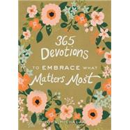 365 Devotions to Embrace What Matters Most by Michalak, John W., 9780310003588