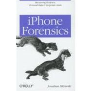 iPhone Forensics : Recovering Evidence, Personal Data and Corporate Assets by Zdziarski, Jonathan, 9780596153588