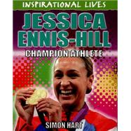 Inspirational Lives: Jessica Ennis-Hill by Hart, Simon, 9780750283588