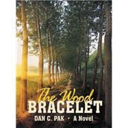 The Wood Bracelet by Pak, Dan C., 9781480813588