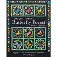 The Quiltmaker's Butterfly Forest by Brenoe, Felicia T., 9781617453588