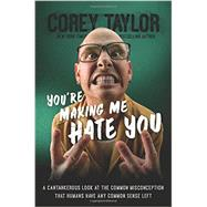 You're Making Me Hate You by Taylor, Corey, 9780306823589