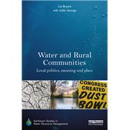 Water and Rural Communities: Local Politics, Meaning and Place by Bryant; Lia, 9780415723589