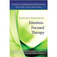 Supervision Essentials for Emotion-focused Therapy by Greenberg, Leslie S.; Tomescu, Liliana Ramona, 9781433823589