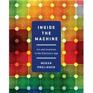 Inside the Machine: Art and Invention in the Electronic Age by Prelinger, Megan, 9780393083590