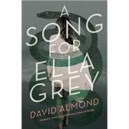 A Song for Ella Grey by ALMOND, DAVID, 9780553533590