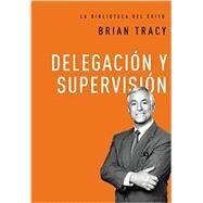 Delegación y supervisión / Delegation and supervision by Tracy, Brian, 9780718033590