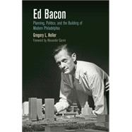 Ed Bacon by Heller, Gregory L.; Garvin, Alexander, 9780812223590