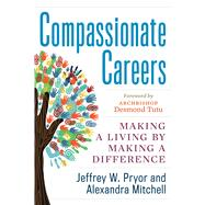 Compassionate Careers: Making a Living by Making a Difference by Pryor, Jeffrey W.; Mitchell, Alexandra; Tutu, Desmond, 9781601633590