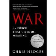 War Is a Force That Gives Us Meaning by Hedges, Chris, 9781610393591