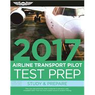 Airline Transport Pilot Test Prep 2017 Study & Prepare: Pass your test and know what is essential to become a safe, competent pilot ? from the most trusted source in aviation training by Unknown, 9781619543591