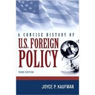 A Concise History of U.s. Foreign Policy by Kaufman, Joyce P., 9781442223592