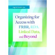 Organizing for Access With Frbr, Rda, Linked Data, and Beyond by Hsieh-Yee, Ingrid, 9781610693592