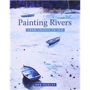 Painting Rivers from Source to Sea by Dudley, Rob, 9781785003592