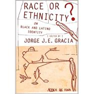Race or Ethnicity? by Gracia, Jorge J. E., 9780801473593