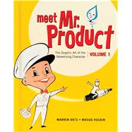 Meet Mr. Product The Graphic Art of the Advertising Character by Dotz, Warren; Husain, Masud, 9781608873593