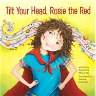 Tilt Your Head, Rosie the Red by Mccarney, Rosemary; Cathcart, Yvonne, 9781927583593