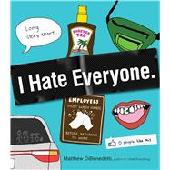 I Hate Everyone by Dibenedetti, Matthew, 9781440533594