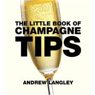 The Little Book of Champagne Tips by Langley, Andrew, 9781472903594