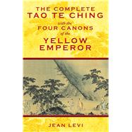 The Complete Tao Te Ching With the Four Canons of the Yellow Emperor by Laozi; Levi, Jean; Gladding, Jody, 9781594773594